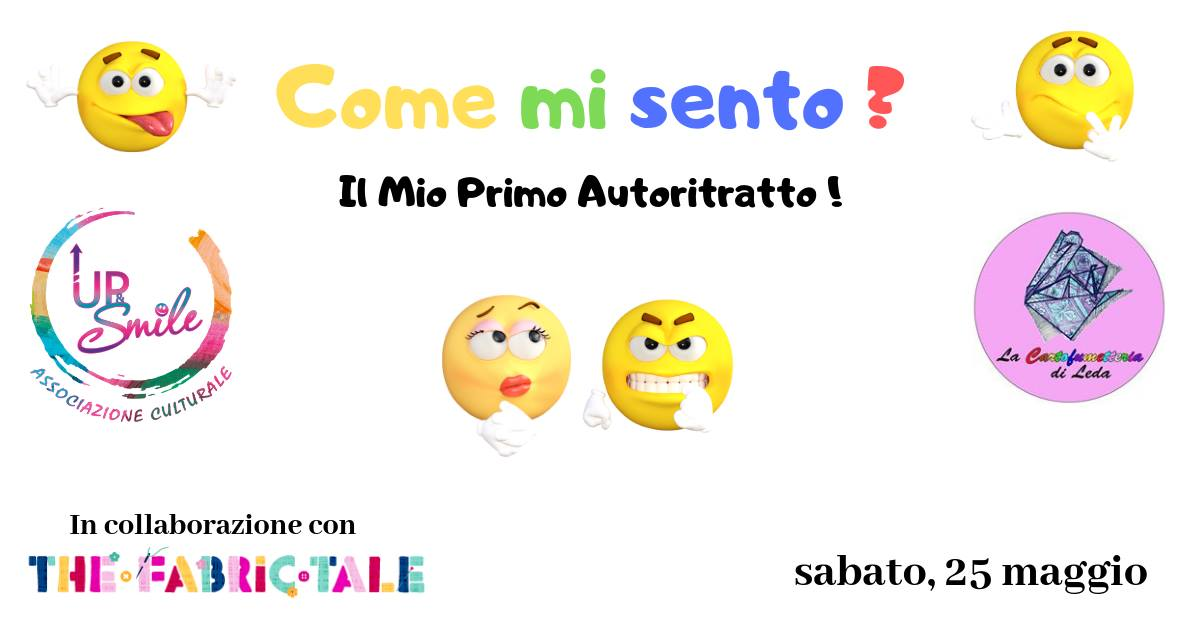 """Sabato 25 maggio – Laboratorio Creativo """"COME MI SENTO?"""" – Up&Smile e The Fabric Tale"""
