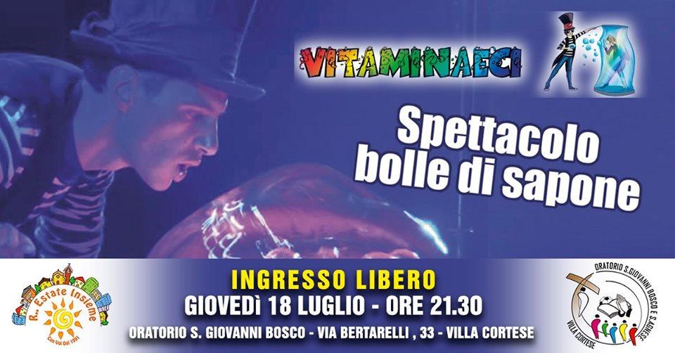 Giovedì 18 Luglio SPETTACOLO di BOLLE DI SAPONE grandi anzi grandissime con Vitaminaeci a Villa Cortese